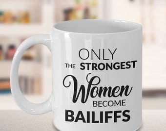 Bailiffs Mug - Bailiff Gifts - Only the Strongest Women Become Bailiffs Coffee Mug Ceramic Tea Cup