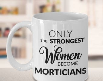 Mortician Gift - Mortician Coffee Mug - Only the Strongest Women Become Morticians Coffee Mug Ceramic Tea Cup