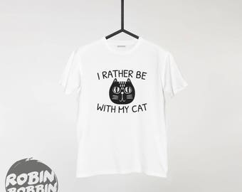 I Rather Be With My Cat - Crazy Cat Lady Lovers Pet Shirt Cat T-shirt Womens Tee or Unisex Adult Cat Toy Tshirts Kitty Kitten Cat Lover