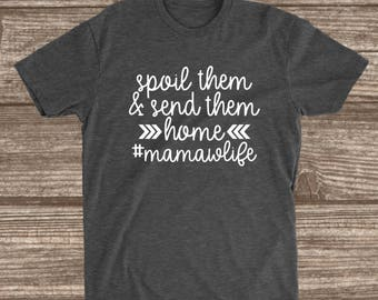Mamaw Life Unisex T-shirt - Spoil Them And Send Them Home - Mamaw Shirts - Mamaw T-shirts - Grandma Shirts - Gift for Mamaw