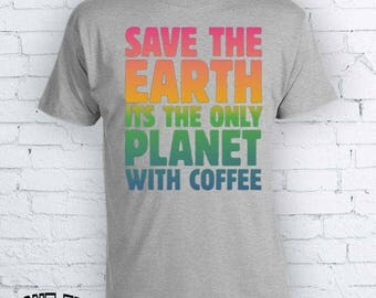 Save the earth its the only planet with coffee funny shirt coffee lover tumblr tshirt good morning top FEA243