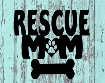 Rescue Mom Decal/Rescue/Rescue Pets/Pets/Animals/Mom/Adopt Dont Shop