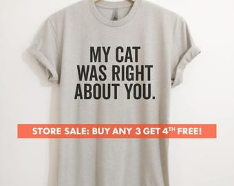 My Cat Was Right About You T-Shirt, Ladies Unisex Cute Cat T-shirt, Gift For Wife, Daughter, Short & Long Sleeve T-shirt