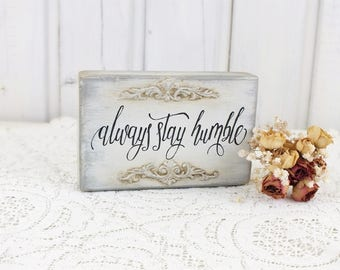 Always stay humble sign Calligraphy wood sign Vintage style Fireplace decor Contry lyrics Graduation gift Small office decor Christian gift