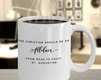 """Unique Christian Gift -Saint Quote Mug - """"The Christian Should Be An Alleluia From Head to Foot! -St. Augustine"""" 11 oz White Ceramic Mug Cup"""
