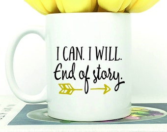 Goal Setting, Just Watch Me, I Can I Will, End Of Story, Motivational Mug, Inspirational Mug, Hard Work Pays Off, Boss Mug, Good Vibes Only
