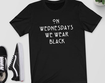 On Wednesdays We Wear Black - T-Shirt,Top,Shirt - Wednesday,Black Clothing,Black Shirt,Wear Black,Goth,Emo,Tumblr Clothing,Tumblr Shirt