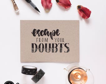 Escape from your doubts