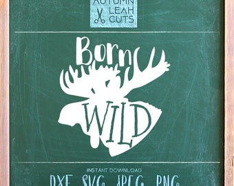 Born Wild Moose -- SVG, PNG, Jpeg, DXF cut file for Silhouette, Cricut -- Instant Download Clipart - Printable Art