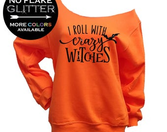 i roll with crazy witches shirt - basic witch shirt - Off Shoulder Sweatshirt - Halloween party shirt - funny (BD807) SHOWN NEON ORANGE 562