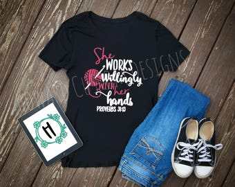 Crochet Shirt, Proverbs 31 Shirt, Proverbs 31, She Works Willingly With Her Hands, Knitting Shirt, Yarn Bible Verse