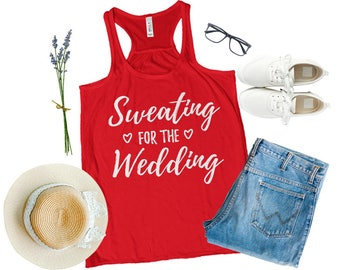 Sweating for the wedding shirt, sweating for the wedding tank shirt, Bride muscle tank, Bridal shower gift, Bride workout shirt, bride tank