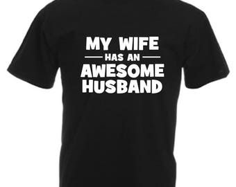 My Wife Has An Awesome Husband Funny T Shirt Novelty Slogan Birthday Xmas Gift Slogan Tee FREE UK POSTAGE