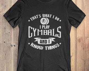 Cymbals Instrument T-Shirt Gift: That's What I Do I Play Cymbals And I Know Things