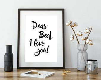 Dear Bed I Love You, Printable Poster, Wall Art, Typography Printable, Quote Wall Art, Inspiration Poster, Printable Quote, Motivational Art
