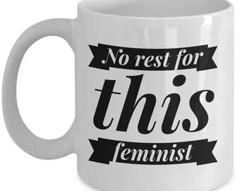 No rest for this feminist, Feminist Mug, Gift for Her, , Sassy Feminist Quote