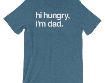 Hi Hungry I'm Dad - New Father Shirt - Dad Joke - Many Colors