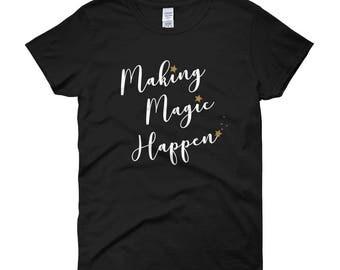Making Magic Happen T-Shirt