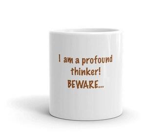 i Am A Profound Thinker!  Beware!  Mug