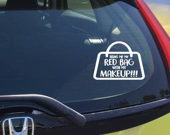Bring Me My Red Bag With My Makeup!!! - Car Decal - WHITE