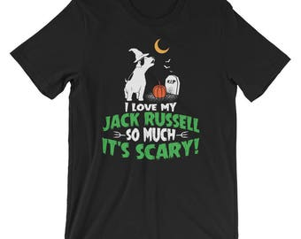 Jack Russell Terrier UNISEX T-Shirt Funny Halloween Shirt I Love my Jack Russell so much it's scary