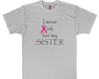 I wear pink for my Sister Breast Cancer tee