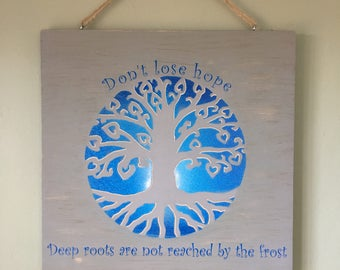 Tree of Life, Hand-Carved, Hope Sign, Don't Lose Hope, Deep Roots Are Not Reached By The Frost, Gray Sign, Distressed Sign, Motivational