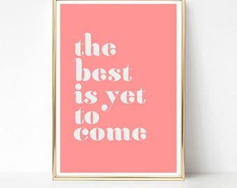 Wall Art Quotes, Inspirational Quote Print, Quote Poster, PRINTABLE Art, The Best Is Yet To Come, Pink Girls Room Decor, Dorm Decor