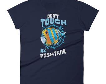 Aquarium Fish Lover T-Shirt Women - Pet Animal T-Shirt - Don't Touch My Fishtank