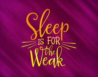 Sleep Is For The Weak SVG vector cut files svg files for Cricut DXF EPS png jpg pdf