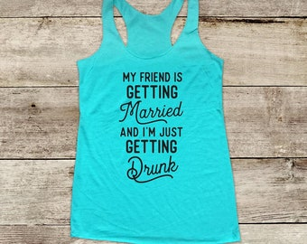 My friend is getting married and I'm just getting Drunk - Bridal shower wedding bachelorette funny Soft Tri-blend Soft Racerback Tank
