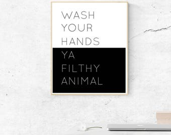 Wash Your Hands, Ya Filthy Animal, Bathroom Wall Decor, PDF Printable Wall Art