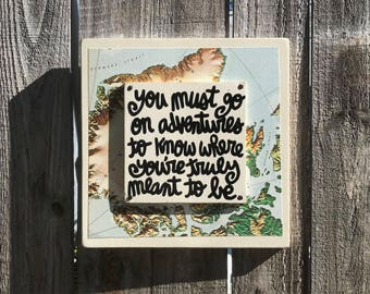 """Hand Made Wall Art Quote Vintage Map Collage Travel Gift Adventure """"You must go on adventures to know where you're truly meant be"""""""