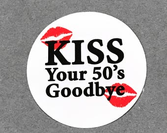 60th Birthday Stickers - Kiss Your 50's Goodbye - Round 1 1/2 Inch Handmade Stickers, White or Your Choice of Colors - Set of 12