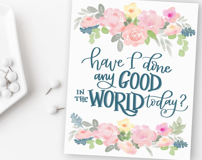 Have I Done Any Good in the World Today? Original Handwritten Art Available as a Digital Download