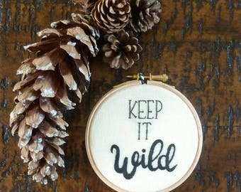 Keep it wild 4 inch embroidery hoop art Framed motivational quote Adventure Wanderlust Outdoors lover gift for her chalet cabin decor