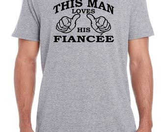 This man loves his fiancee, engaged shirt, engaged party, fiance gift, engaged men, engaged for him, engagement party, loves his fiance