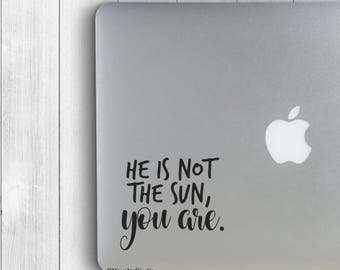 He Is Not The Sun You Are                  , Laptop Stickers, Laptop Decal, Macbook Decal, Car Decal, Vinyl Decal
