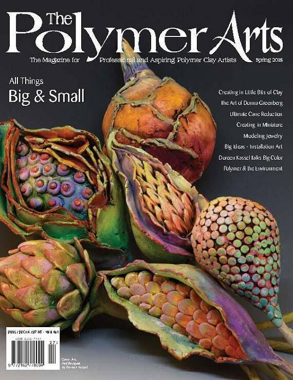 The Polymer Arts, Spring 2018, The magazine for professional, aspiring polymer clay artist in this issue big, small, size, scale & prop.