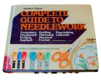 Readers Digest Complete Guide to Needlework, How To Book, Crochet Embroidery Quilting Applique Needlepoint Knitting and More