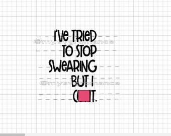 I've Tried To Stop Swearing But I C*nt SVG -  Cutting File - Cute Font - Cricut - Cameo