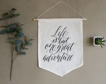 Life Is But One Great Adventure || Screen Printed Calligraphy Canvas Banner