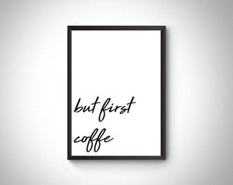 Printable but first coffe, digital print, coffe poster, coffe sign, kitchen decor, wall art, but first coffe art print, trendy gift,