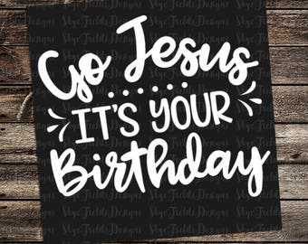 Go Jesus It's Your Birthday SVG, JPG, PNG, Studio.3 -Silhouette, Cameo, Portrait, Cricut, Christmas