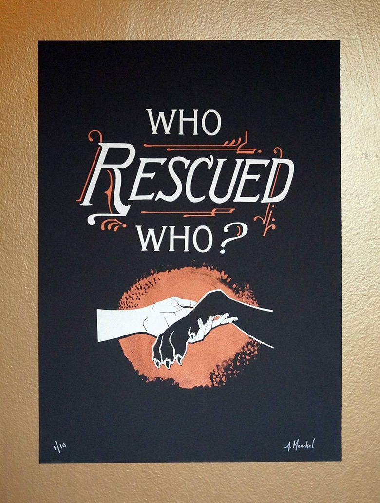 "Silkscreen Print, Large ""Who Rescued Who?"" 1st Edition"