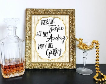 Printable Act Like Audrey Dress Like Jackie Party Like Gatsby Sign - Gold Great Gatsby DIY Instant Download Typography Print