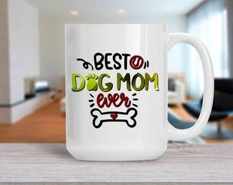 Funny Mom Gift, Best Dog Mom Ever Mug, Coffee Mug for Mother, Gift for Birthday Anniversary, , 11 & 15 Oz Available