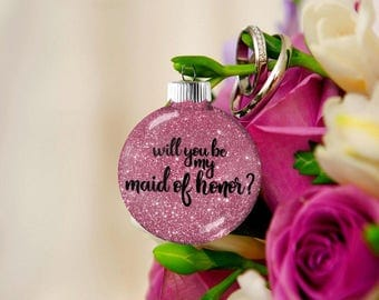Maid of Honor Gift, Will You Be My Bridesmaid, Bridesmaid Asking Proposal Ornament, Gift for Best Woman Maid of Honor Bridesmaid