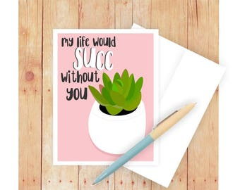 My Life Would Succ Without You Card, Anniversary Card, Romantic Card, Valentine's Day Card, Thank You Card, Punny Pun, Succulent Plant