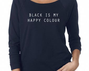Black Is My Happy Color Sweatshirt Quote Tumblr Fashion Streetwear Sweatshirt Off Shoulder Sweatshirt Teen Sweatshirt Women Sweatshirt